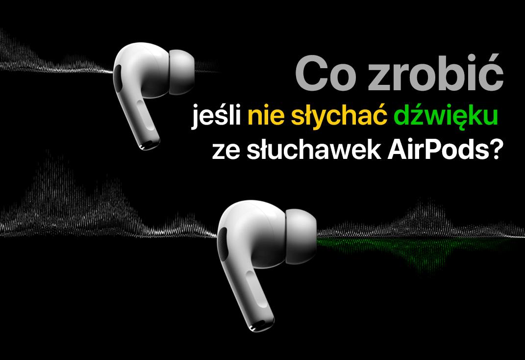 Co zrobić, jeśli nie słychać dźwięku w słuchawkach AirPods?